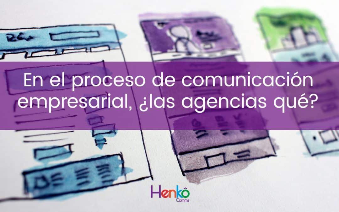 En el proceso de comunicación empresarial, ¿las agencias qué?