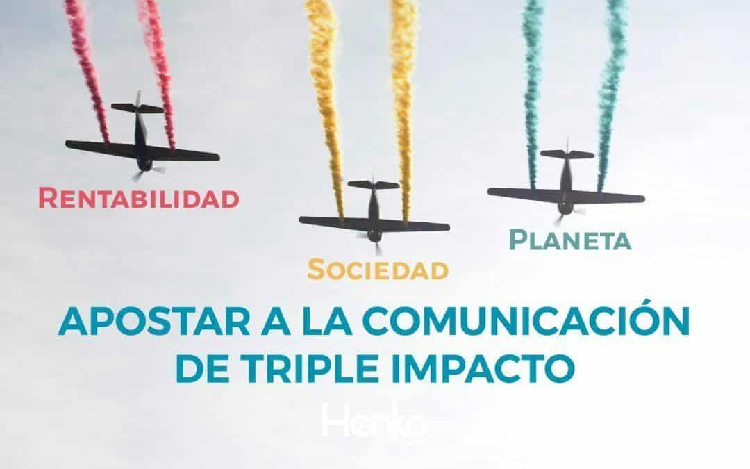 Las empresas grandes o pequeñas, deberán apostar a la comunicación de triple impacto.